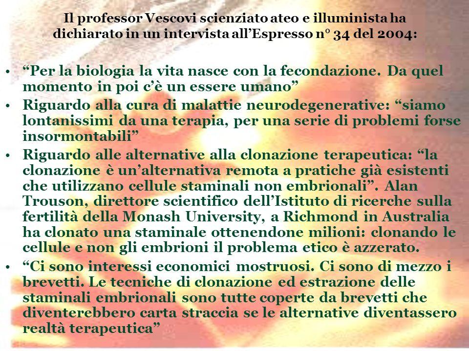 Il professor Vescovi scienziato ateo e illuminista ha dichiarato in un intervista allEspresso n° 34 del 2004: Per la biologia la vita nasce con la fec