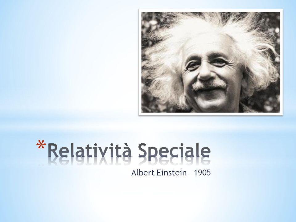Postulati: Tutte le leggi della natura devono essere invarianti rispetto a tutti i sistemi di coordinate inerziali; La velocità della luce, nel vuoto, è la stessa in tutti i sistemi di coordinate inerziali.