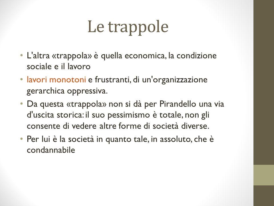 Le trappole L altra «trappola» è quella economica, la condizione sociale e il lavoro lavori monotoni e frustranti, di un organizzazione gerarchica oppressiva.