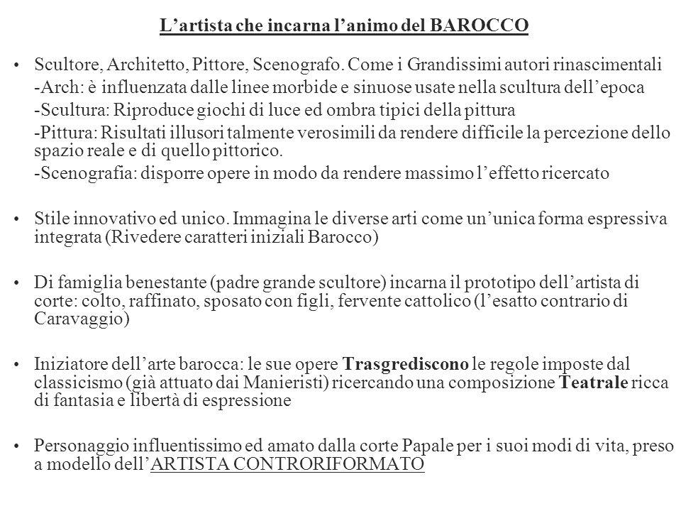 Lartista che incarna lanimo del BAROCCO Scultore, Architetto, Pittore, Scenografo. Come i Grandissimi autori rinascimentali -Arch: è influenzata dalle