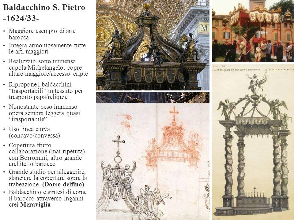 Maggiore esempio di arte barocca Integra armoniosamente tutte le arti maggiori Realizzato sotto immensa cupola Michelangelo, copre altare maggiore/acc