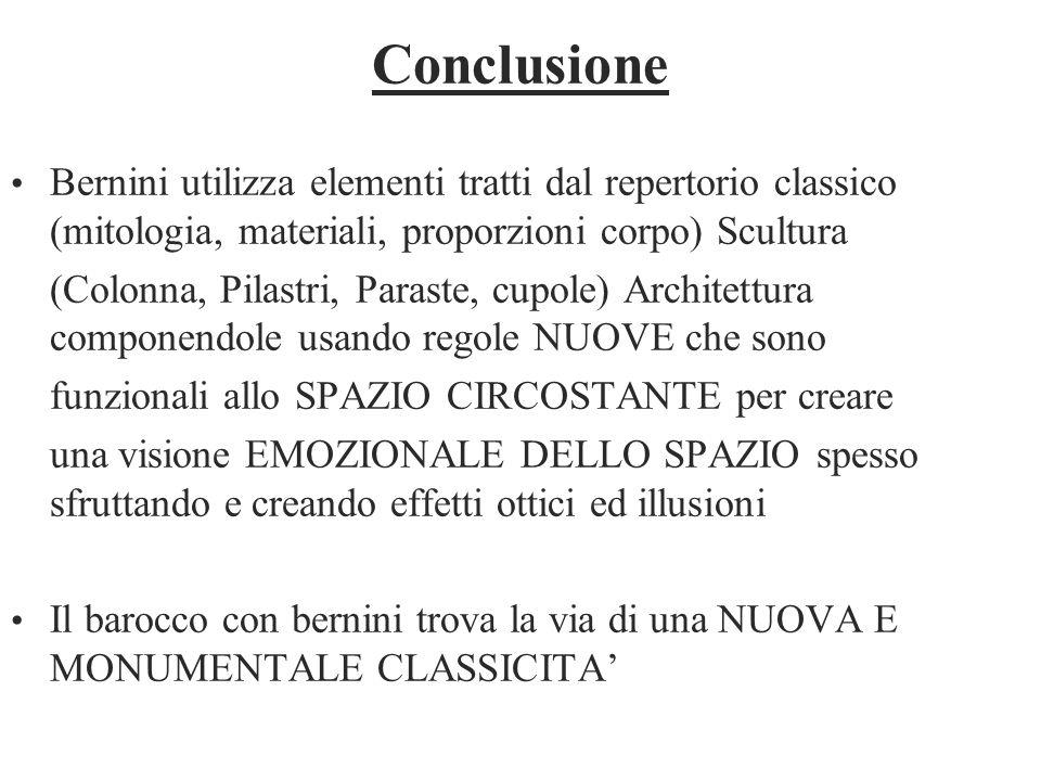 Conclusione Bernini utilizza elementi tratti dal repertorio classico (mitologia, materiali, proporzioni corpo) Scultura (Colonna, Pilastri, Paraste, c