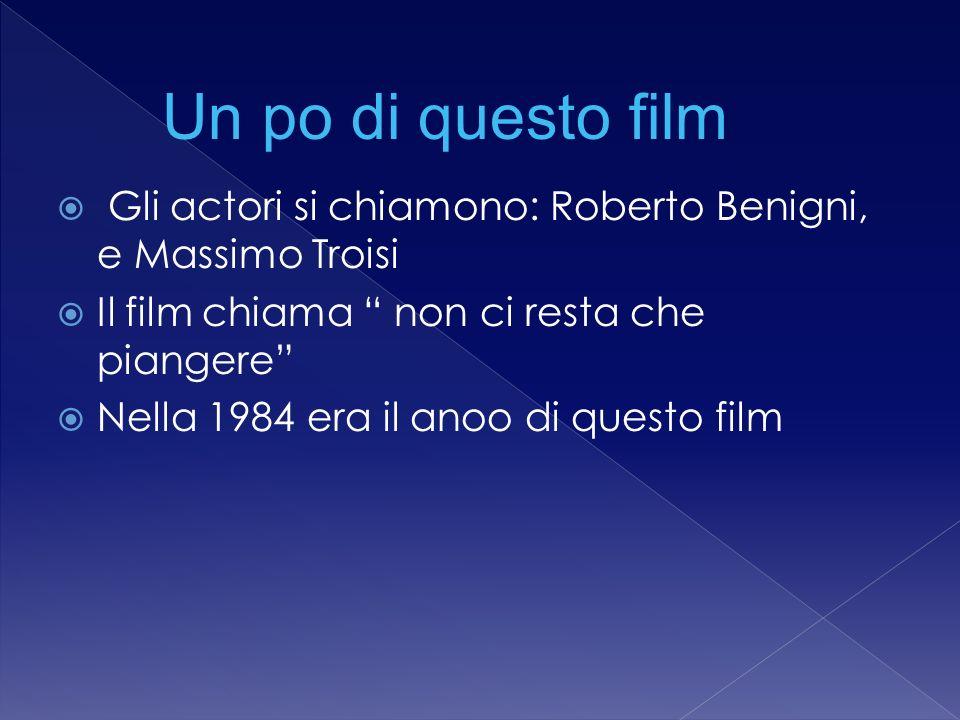 Gli actori si chiamono: Roberto Benigni, e Massimo Troisi Il film chiama non ci resta che piangere Nella 1984 era il anoo di questo film Un po di questo film