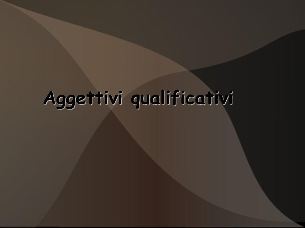 Aggettivi qualificativi Aggettivi qualificativi