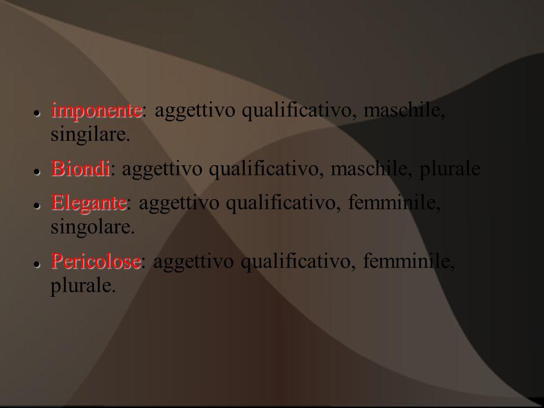 imponente imponente: aggettivo qualificativo, maschile, singilare.
