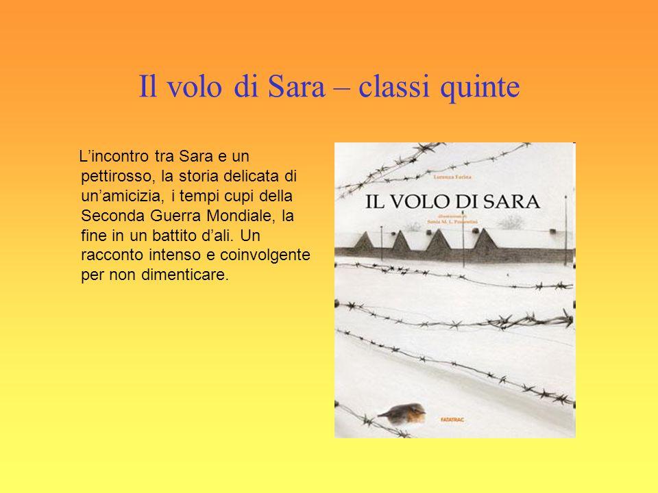 Il volo di Sara – classi quinte Lincontro tra Sara e un pettirosso, la storia delicata di unamicizia, i tempi cupi della Seconda Guerra Mondiale, la fine in un battito dali.