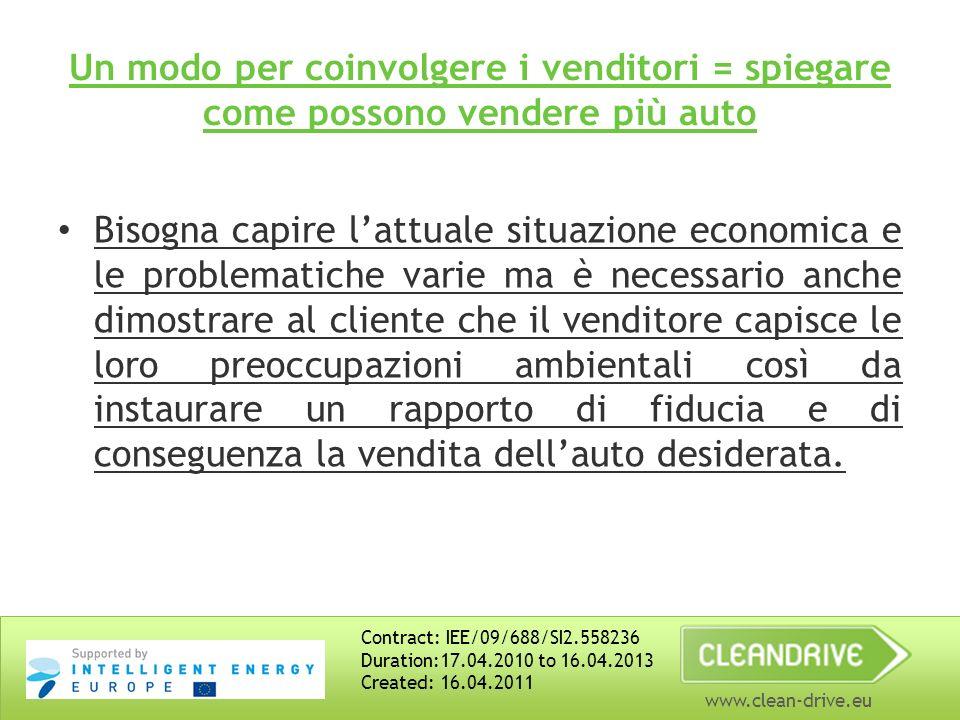 www.clean-drive.eu Bisogna capire lattuale situazione economica e le problematiche varie ma è necessario anche dimostrare al cliente che il venditore capisce le loro preoccupazioni ambientali così da instaurare un rapporto di fiducia e di conseguenza la vendita dellauto desiderata.
