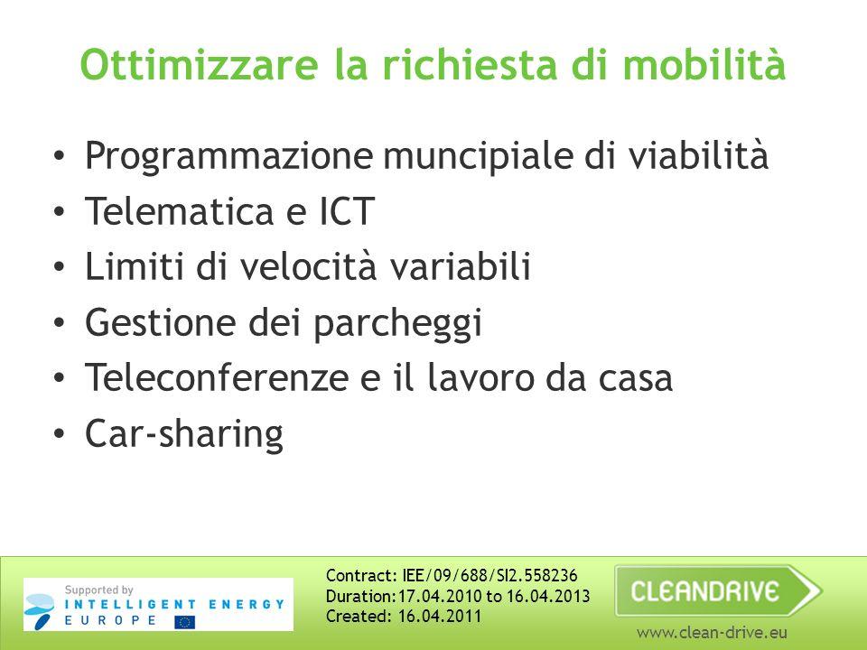 www.clean-drive.eu Ottimizzare la richiesta di mobilità Programmazione muncipiale di viabilità Telematica e ICT Limiti di velocità variabili Gestione dei parcheggi Teleconferenze e il lavoro da casa Car-sharing Contract: IEE/09/688/SI2.558236 Duration:17.04.2010 to 16.04.2013 Created: 16.04.2011