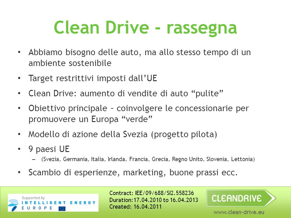 www.clean-drive.eu Clean Drive - rassegna Abbiamo bisogno delle auto, ma allo stesso tempo di un ambiente sostenibile Target restrittivi imposti dallU