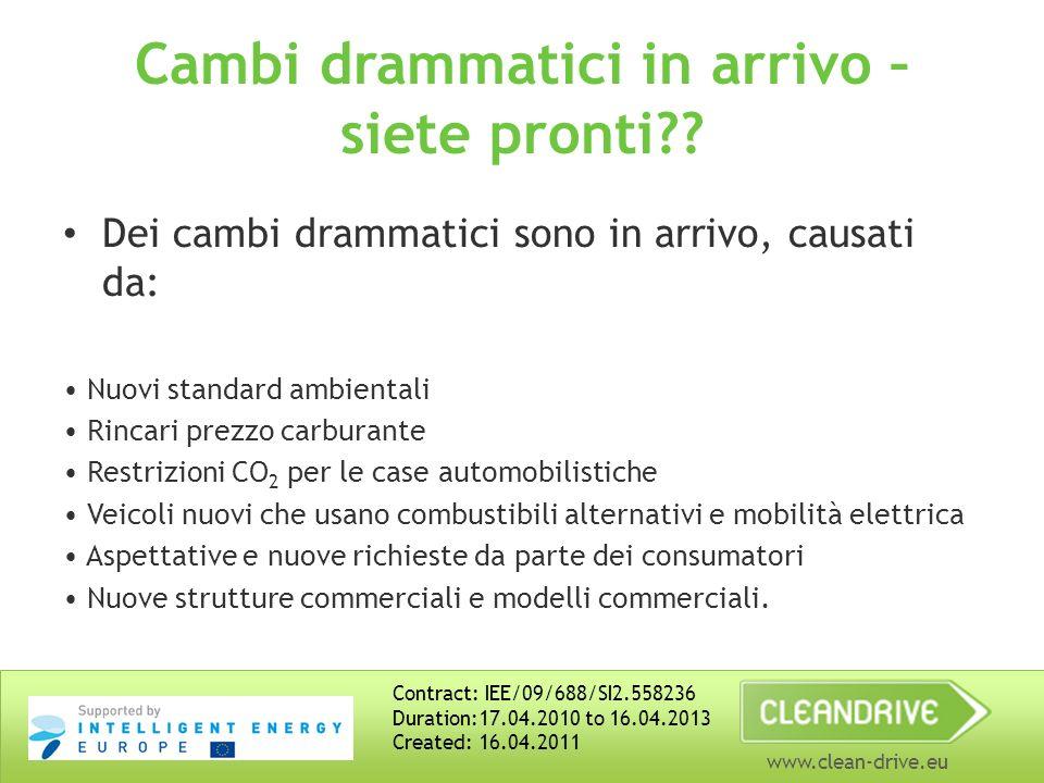 www.clean-drive.eu Cambi drammatici in arrivo – siete pronti?? Dei cambi drammatici sono in arrivo, causati da: Nuovi standard ambientali Rincari prez