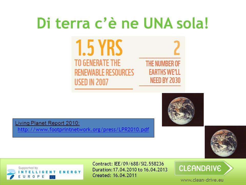 www.clean-drive.eu Di terra cè ne UNA sola! Living Planet Report 2010: http://www.footprintnetwork.org/press/LPR2010.pdf Contract: IEE/09/688/SI2.5582