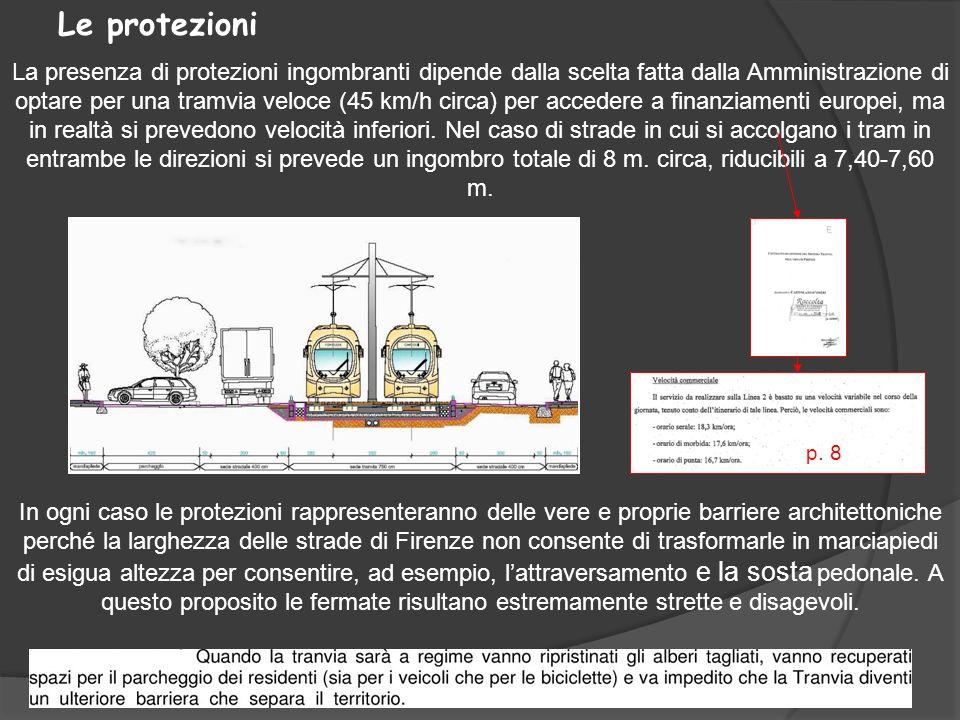 Le protezioni La presenza di protezioni ingombranti dipende dalla scelta fatta dalla Amministrazione di optare per una tramvia veloce (45 km/h circa)