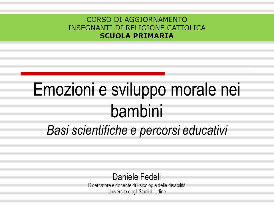 Emozioni e sviluppo morale nei bambini Basi scientifiche e percorsi educativi Daniele Fedeli Ricercatore e docente di Psicologia delle disabilità Univ