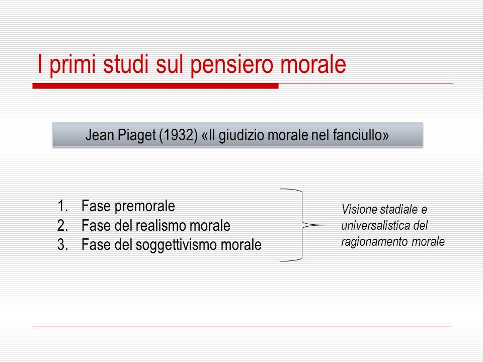 I primi studi sul pensiero morale Jean Piaget (1932) «Il giudizio morale nel fanciullo» 1.Fase premorale 2.Fase del realismo morale 3.Fase del soggett