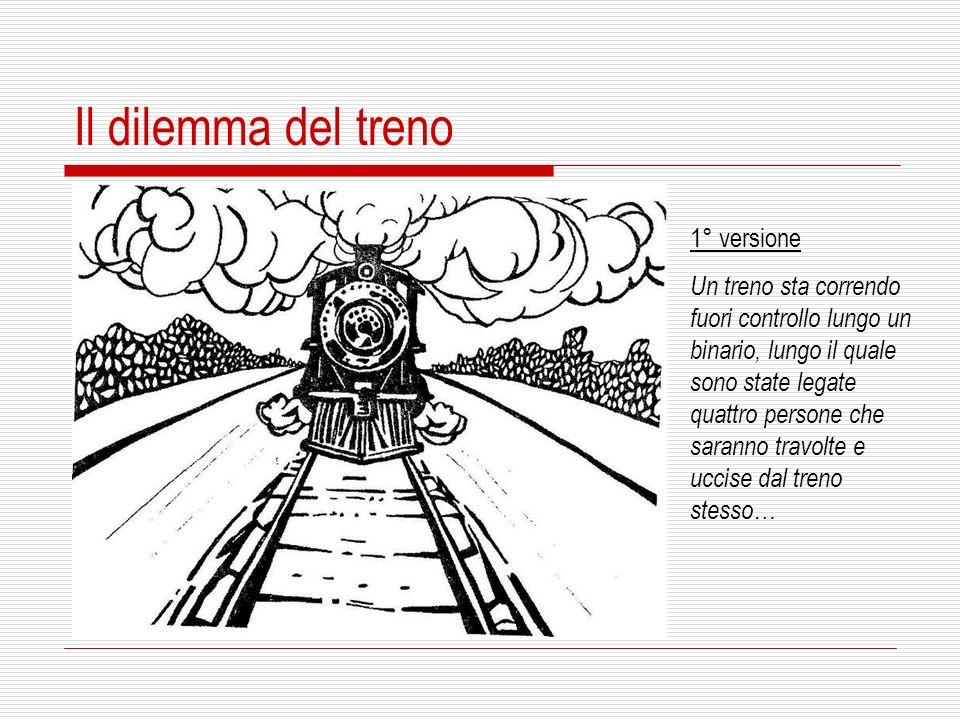 1° versione Un treno sta correndo fuori controllo lungo un binario, lungo il quale sono state legate quattro persone che saranno travolte e uccise dal