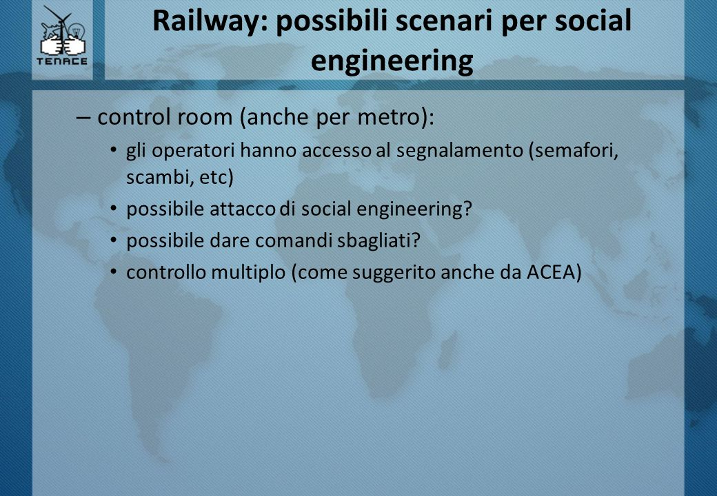 Railway: possibili scenari per social engineering – control room (anche per metro): gli operatori hanno accesso al segnalamento (semafori, scambi, etc