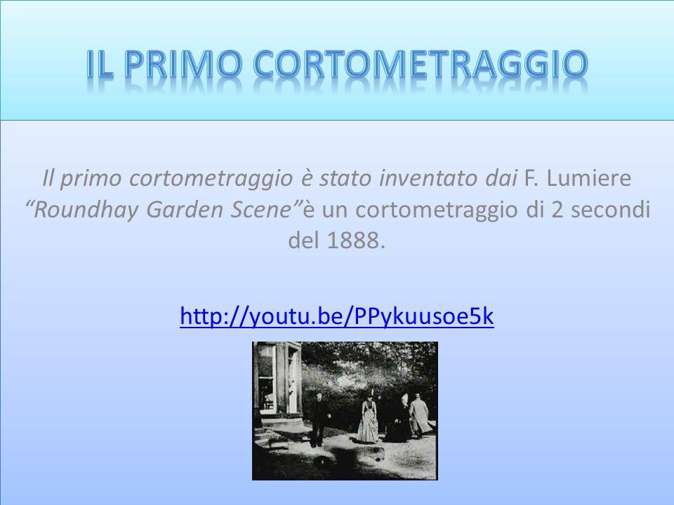 Il primo cortometraggio è stato inventato dai F. Lumiere Roundhay Garden Sceneè un cortometraggio di 2 secondi del 1888. http://youtu.be/PPykuusoe5k I