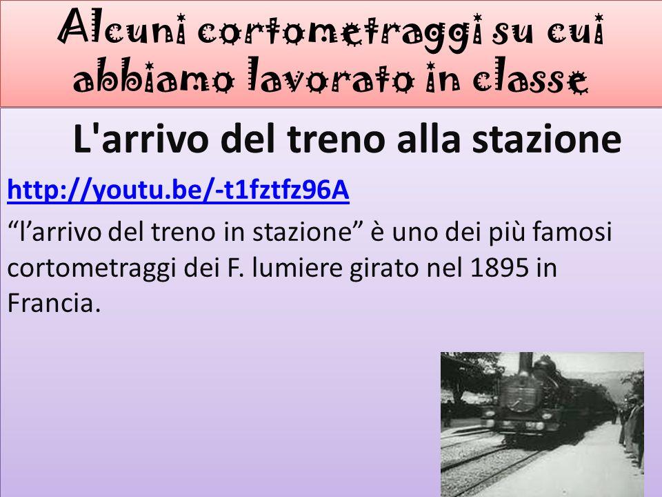 Alcuni cortometraggi su cui abbiamo lavorato in classe L'arrivo del treno alla stazione http://youtu.be/-t1fztfz96A larrivo del treno in stazione è un