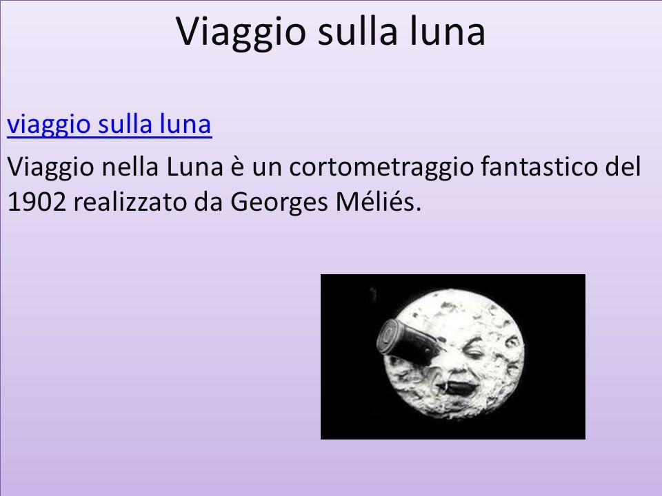Viaggio sulla luna viaggio sulla luna Viaggio nella Luna è un cortometraggio fantastico del 1902 realizzato da Georges Méliés. Viaggio sulla luna viag