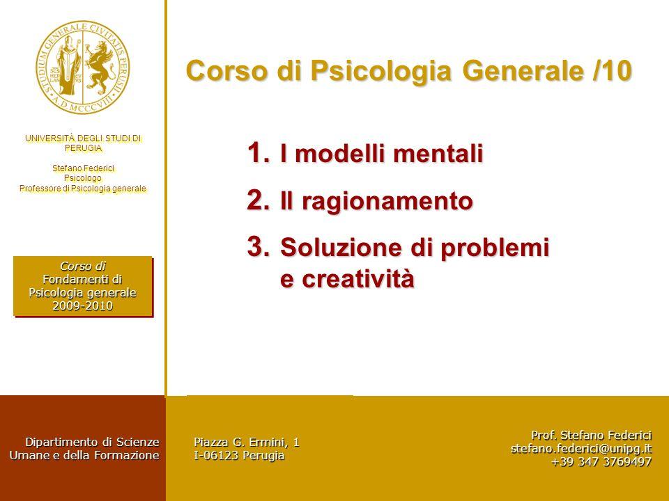 UNIVERSITÀ DEGLI STUDI DI PERUGIA Stefano Federici Psicologo Professore di Psicologia generale UNIVERSITÀ DEGLI STUDI DI PERUGIA Stefano Federici Psicologo Professore di Psicologia generale I modelli mentali Pseudodiagnosticità e focalizzazione Johnson-Laird (1983), Teoria dei modelli mentali (TMM) Johnson-Laird (1983), Teoria dei modelli mentali (TMM) ci accontentiamo, inconsapevolmente, di modelli semplificati della realtà che guidano il nostro modo di pensare e di agire.