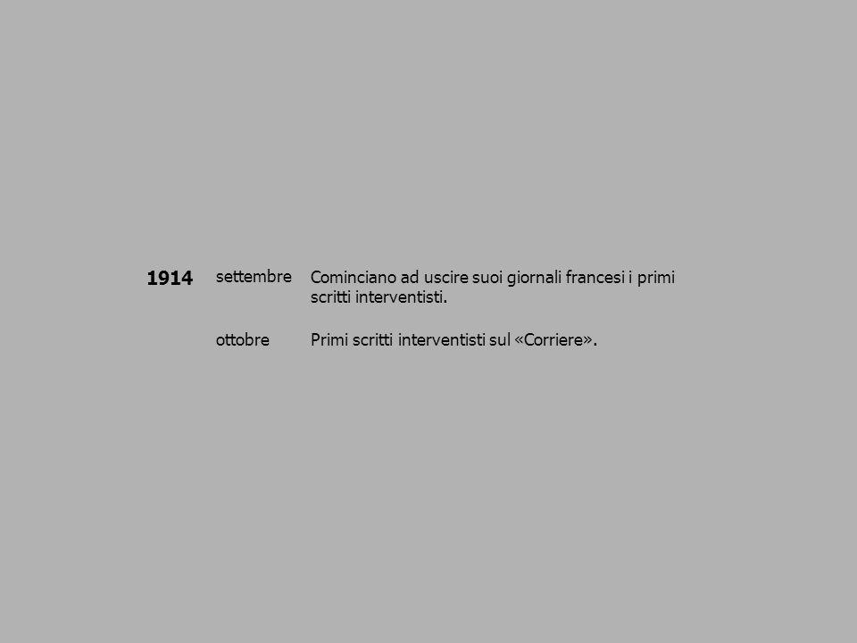 1914 settembreCominciano ad uscire suoi giornali francesi i primi scritti interventisti. ottobrePrimi scritti interventisti sul «Corriere».