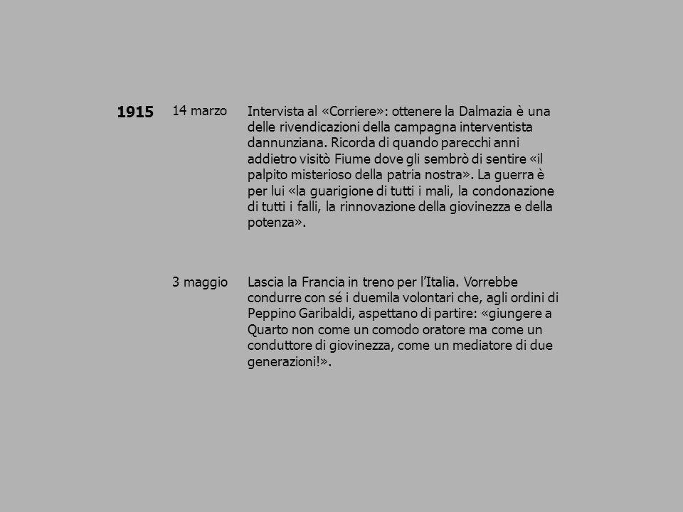 1915 14 marzoIntervista al «Corriere»: ottenere la Dalmazia è una delle rivendicazioni della campagna interventista dannunziana. Ricorda di quando par