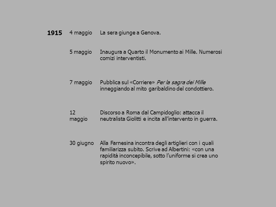 1915 4 maggioLa sera giunge a Genova. 5 maggioInaugura a Quarto il Monumento ai Mille. Numerosi comizi interventisti. 7 maggioPubblica sul «Corriere»