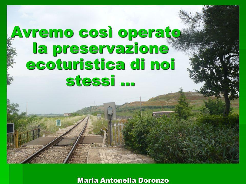 Avremo così operato la preservazione ecoturistica di noi stessi … Maria Antonella Doronzo