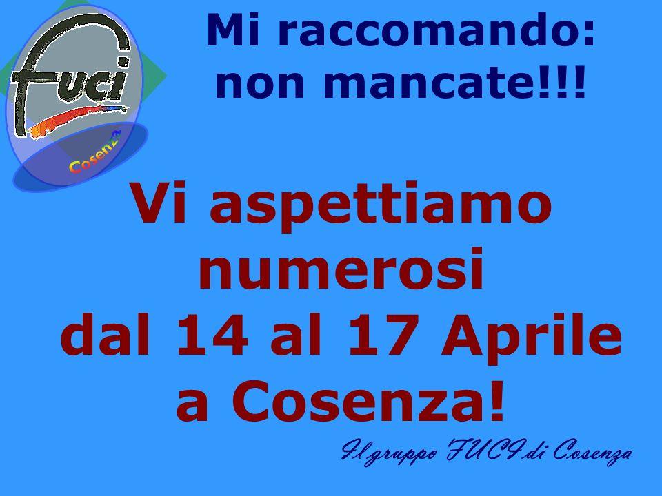 Mi raccomando: non mancate!!.Vi aspettiamo numerosi dal 14 al 17 Aprile a Cosenza.