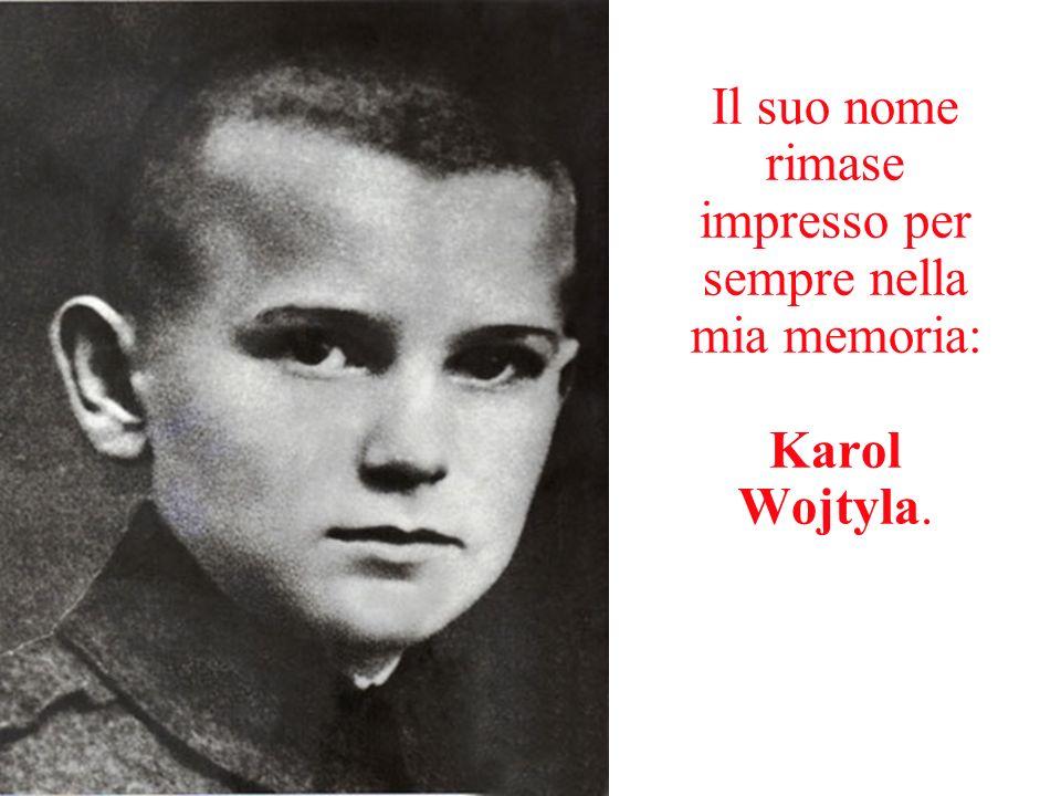 Il suo nome rimase impresso per sempre nella mia memoria: Karol Wojtyla.