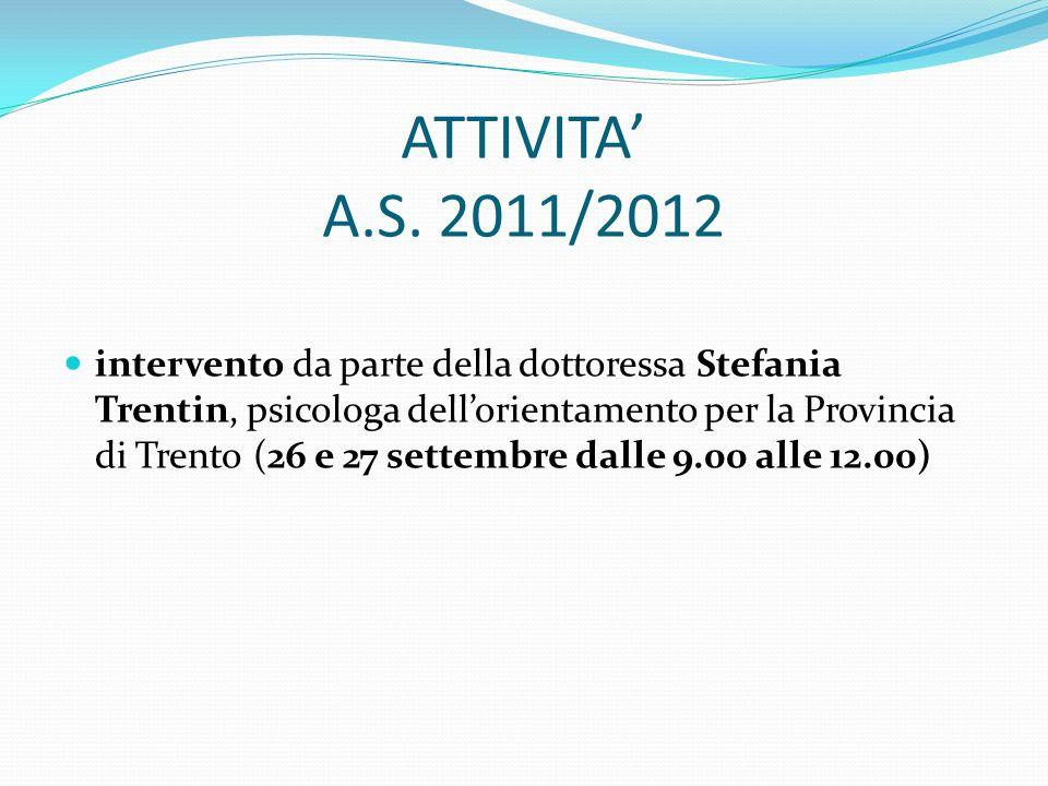 ATTIVITA A.S. 2011/2012 intervento da parte della dottoressa Stefania Trentin, psicologa dellorientamento per la Provincia di Trento (26 e 27 settembr