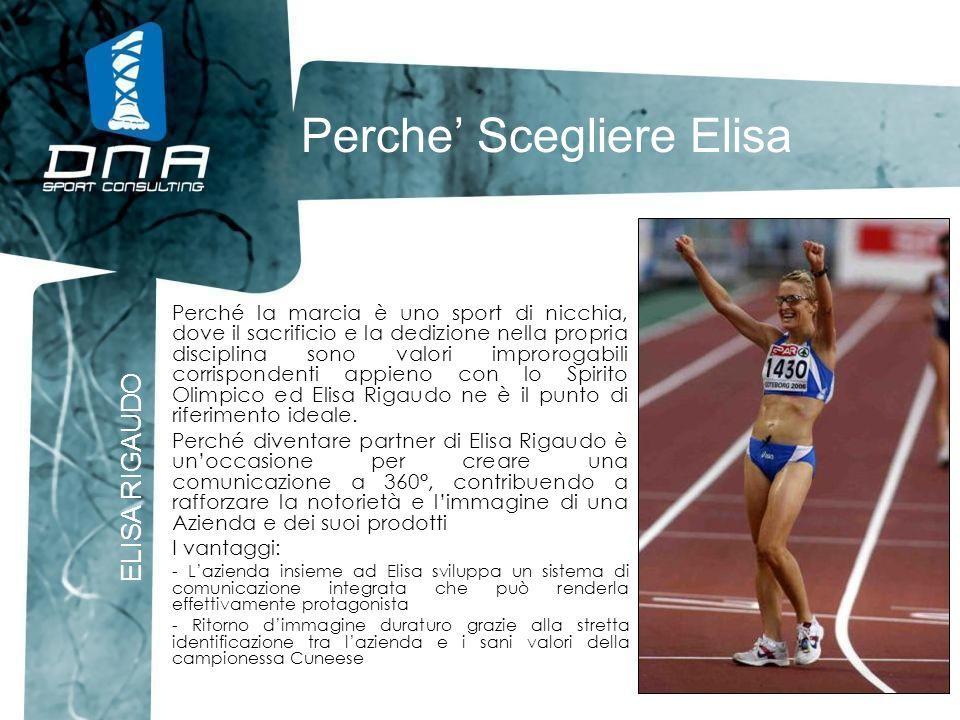Perche Scegliere Elisa ELISA RIGAUDO Perché la marcia è uno sport di nicchia, dove il sacrificio e la dedizione nella propria disciplina sono valori i