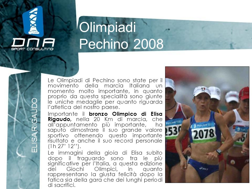 Olimpiadi Pechino 2008 ELISA RIGAUDO Le Olimpiadi di Pechino sono state per il movimento della marcia Italiana un momento molto importante, in quanto