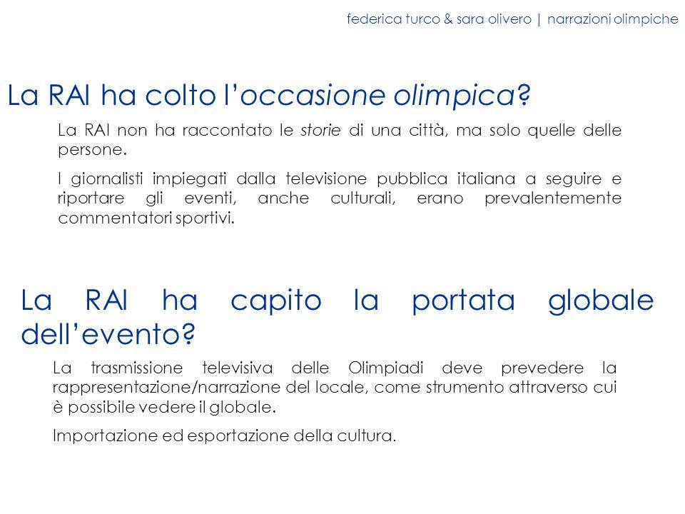 federica turco & sara olivero | narrazioni olimpiche La RAI ha colto loccasione olimpica? La RAI non ha raccontato le storie di una città, ma solo que