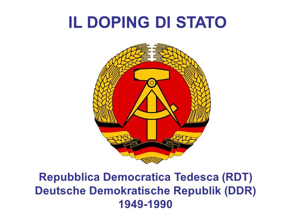 Repubblica Democratica Tedesca (RDT) Deutsche Demokratische Republik (DDR) 1949-1990 IL DOPING DI STATO