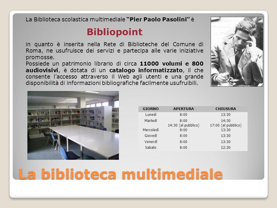 La biblioteca multimediale GIORNOAPERTURACHIUSURA Lunedì8:0013:30 Martedì8:00 14:30 (al pubblico) 14:30 17:00 (al pubblico) Mercoledì8:0013:30 Giovedì
