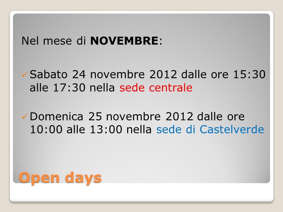 Open days Nel mese di NOVEMBRE: Sabato 24 novembre 2012 dalle ore 15:30 alle 17:30 nella sede centrale Domenica 25 novembre 2012 dalle ore 10:00 alle