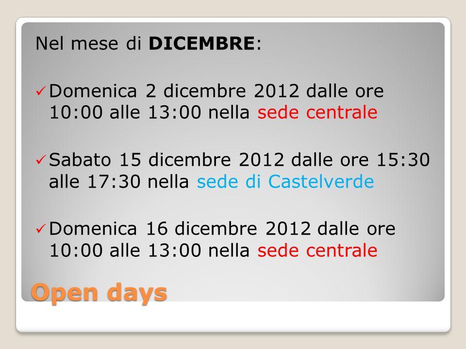 Open days Nel mese di DICEMBRE: Domenica 2 dicembre 2012 dalle ore 10:00 alle 13:00 nella sede centrale Sabato 15 dicembre 2012 dalle ore 15:30 alle 1