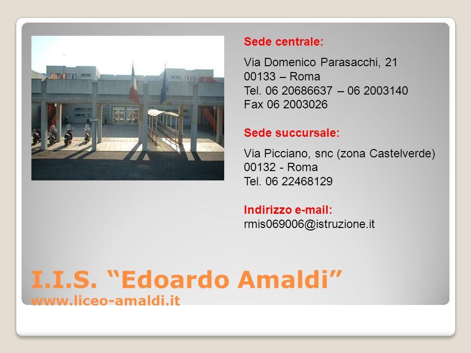 I.I.S. Edoardo Amaldi www.liceo-amaldi.it Sede centrale: Via Domenico Parasacchi, 21 00133 – Roma Tel. 06 20686637 – 06 2003140 Fax 06 2003026 Sede su