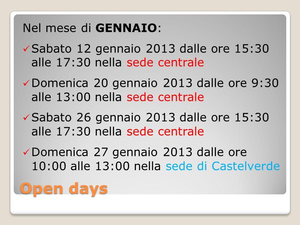 Open days Nel mese di GENNAIO: Sabato 12 gennaio 2013 dalle ore 15:30 alle 17:30 nella sede centrale Domenica 20 gennaio 2013 dalle ore 9:30 alle 13:0