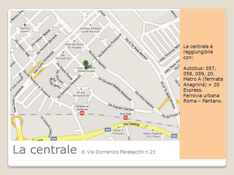 La centrale di Via Domenico Parasacchi n.21 La centrale è raggiungibile con: Autobus: 057, 058, 059, 20. Metro A (fermata Anagnina) + 20 Express. Ferr