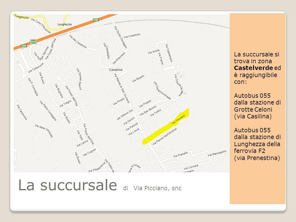 La succursale di Via Picciano, snc La succursale si trova in zona Castelverde ed è raggiungibile con: Autobus 055 dalla stazione di Grotte Celoni (via
