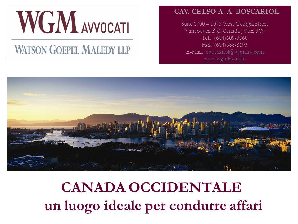 CANADA OCCIDENTALE un luogo ideale per condurre affari CAV. CELSO A. A. BOSCARIOL Suite 1700 – 1075 West Georgia Street Vancouver, B.C. Canada, V6E 3C