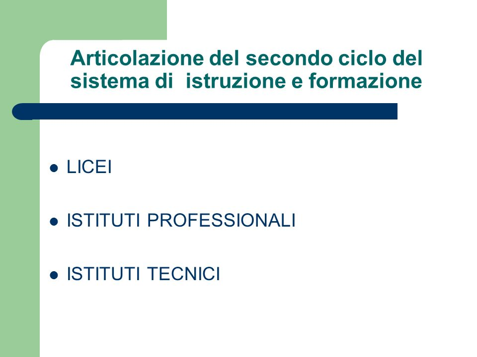 Articolazione del secondo ciclo del sistema di istruzione e formazione LICEI ISTITUTI PROFESSIONALI ISTITUTI TECNICI