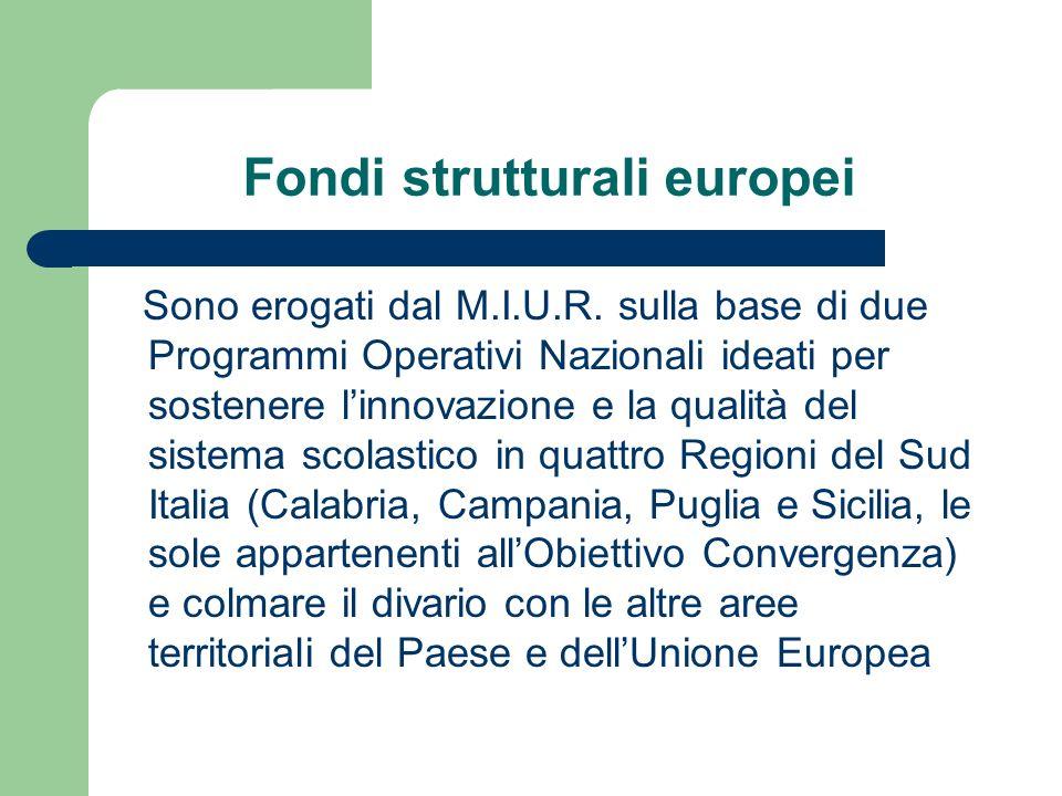 Fondi strutturali europei Sono erogati dal M.I.U.R. sulla base di due Programmi Operativi Nazionali ideati per sostenere linnovazione e la qualità del
