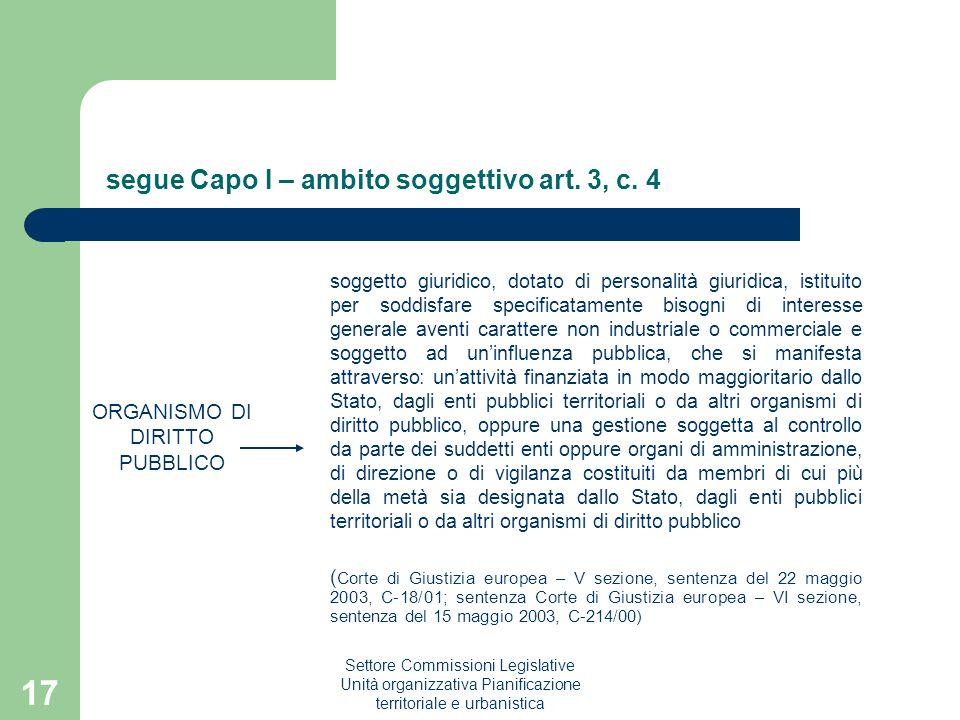 Settore Commissioni Legislative Unità organizzativa Pianificazione territoriale e urbanistica 17 segue Capo I – ambito soggettivo art. 3, c. 4 ORGANIS