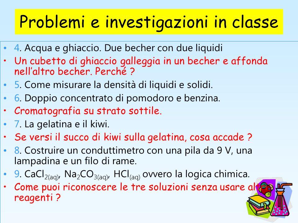 Problemi e investigazioni in classe 4. Acqua e ghiaccio. Due becher con due liquidi Un cubetto di ghiaccio galleggia in un becher e affonda nellaltro