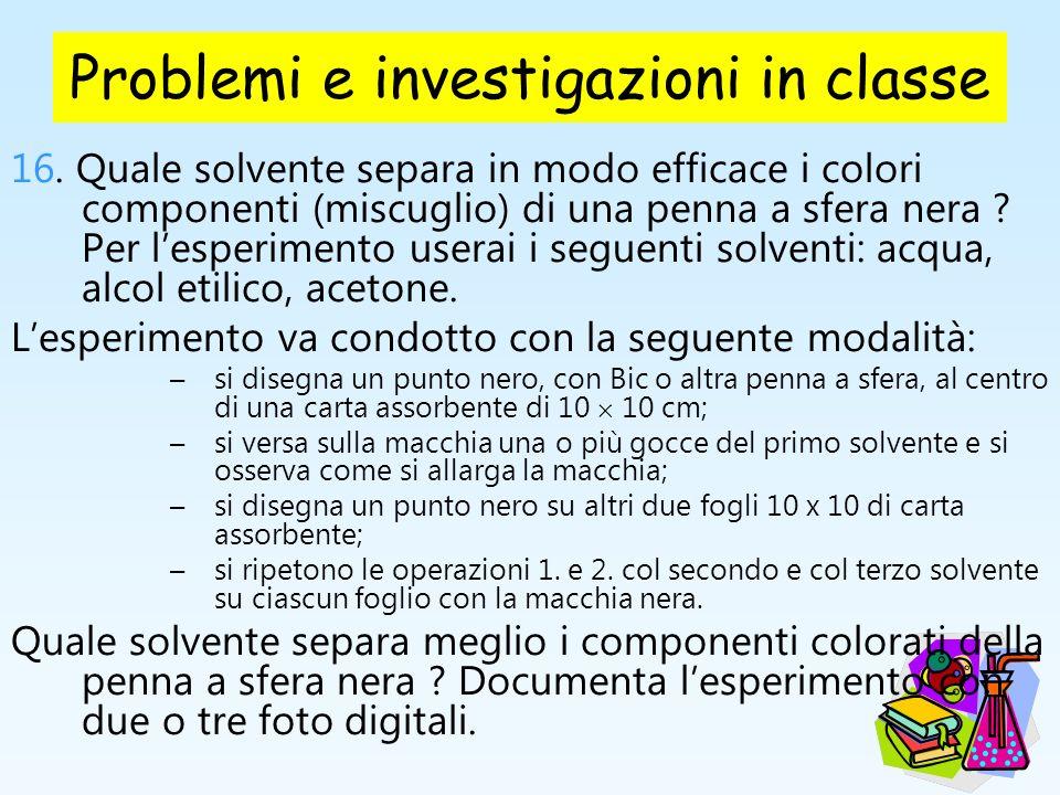 Problemi e investigazioni in classe 16. Quale solvente separa in modo efficace i colori componenti (miscuglio) di una penna a sfera nera ? Per lesperi