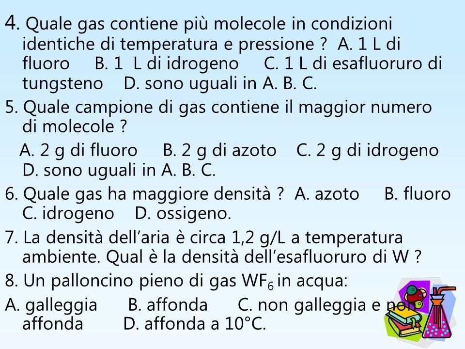 4. Quale gas contiene più molecole in condizioni identiche di temperatura e pressione ? A. 1 L di fluoro B. 1 L di idrogeno C. 1 L di esafluoruro di t