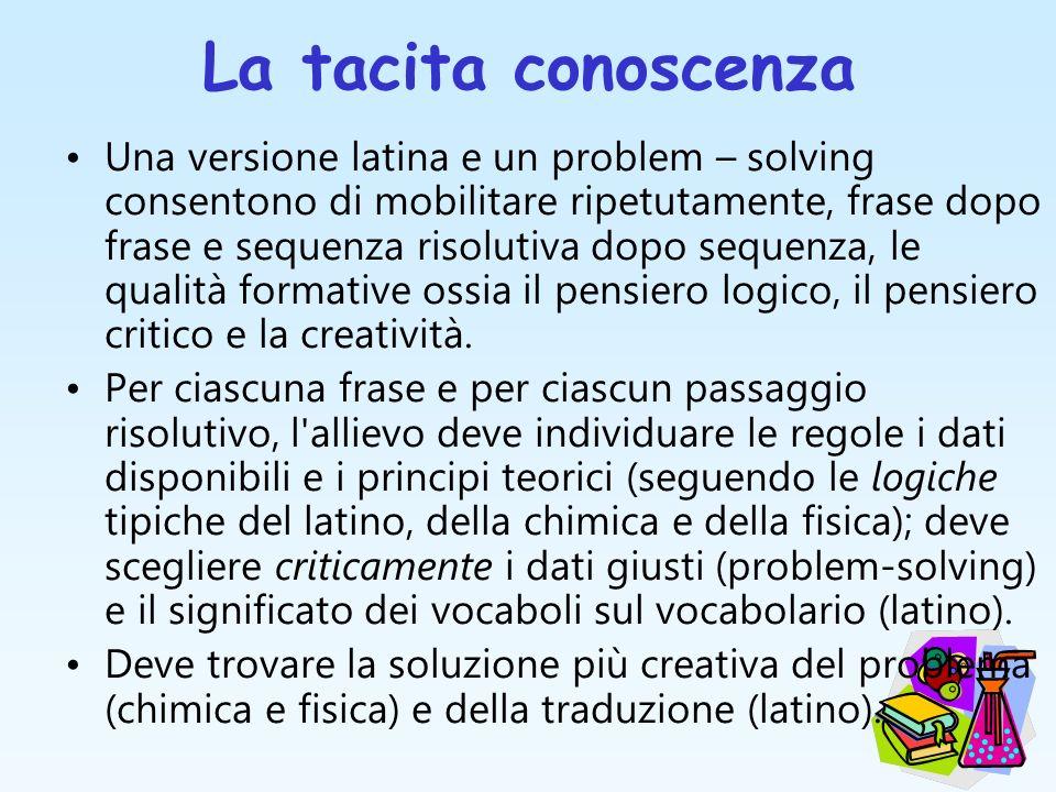 La tacita conoscenza Una versione latina e un problem – solving consentono di mobilitare ripetutamente, frase dopo frase e sequenza risolutiva dopo se